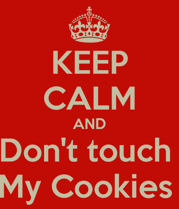 KEEP CALM AND Don't touch  My Cookies
