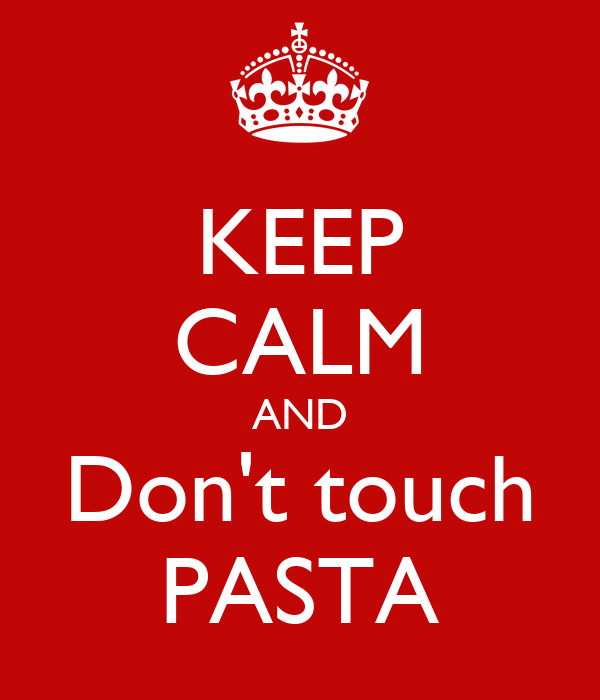 KEEP CALM AND Don't touch PASTA