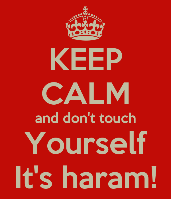 KEEP CALM and don't touch Yourself It's haram!