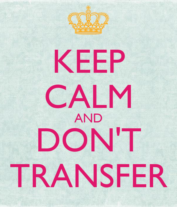 KEEP CALM AND DON'T TRANSFER