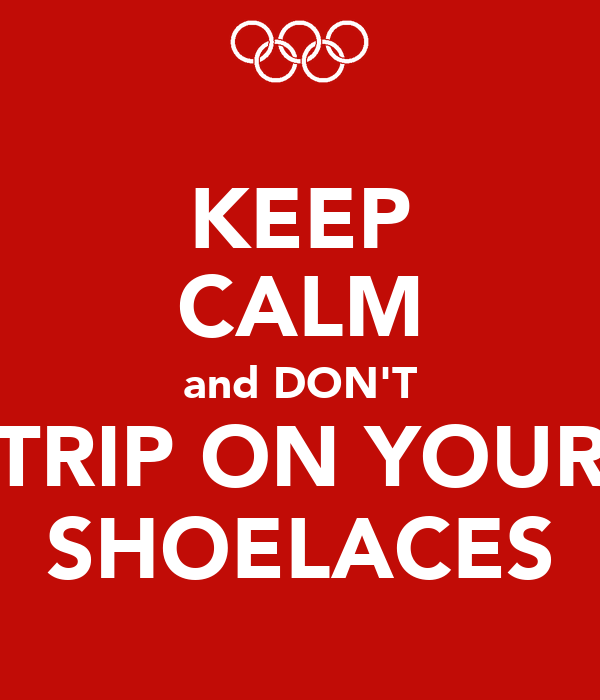 KEEP CALM and DON'T TRIP ON YOUR SHOELACES