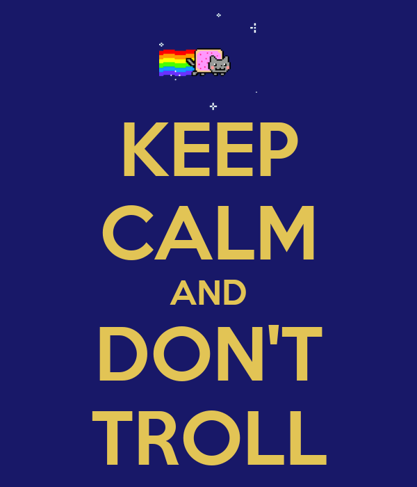 KEEP CALM AND DON'T TROLL