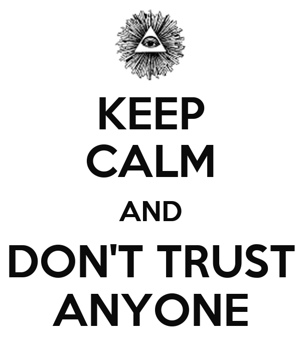 KEEP CALM AND DON'T TRUST ANYONE
