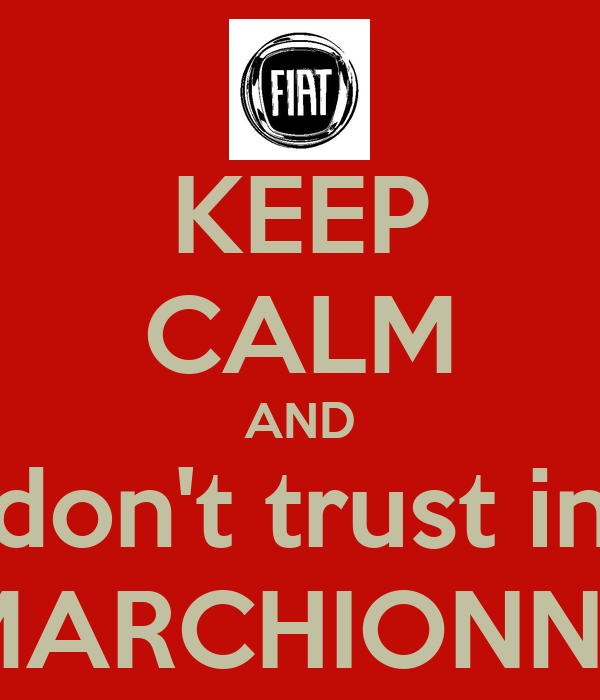 KEEP CALM AND don't trust in MARCHIONNE