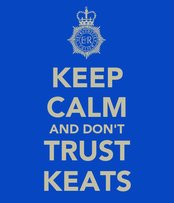 KEEP CALM AND DON'T TRUST KEATS