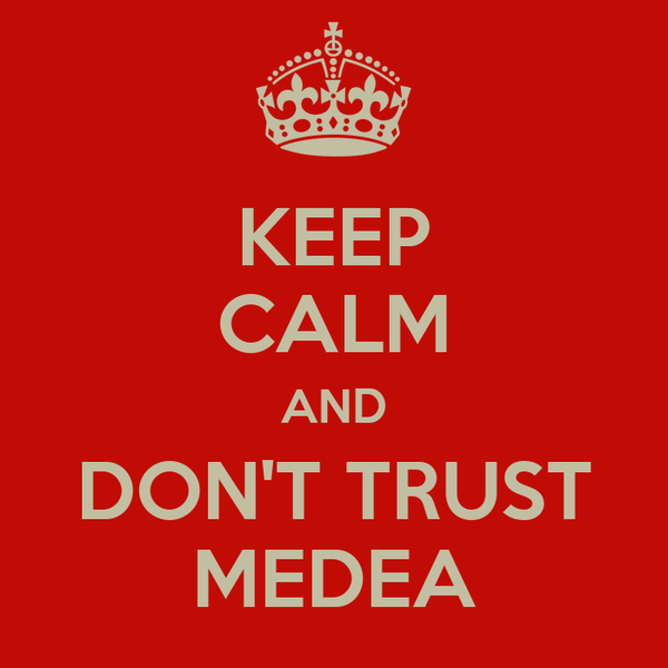 KEEP CALM AND DON'T TRUST MEDEA
