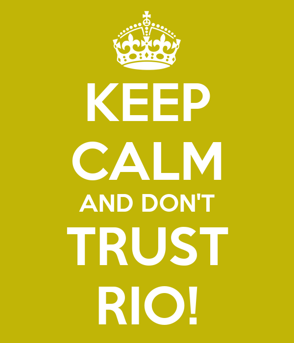 KEEP CALM AND DON'T TRUST RIO!
