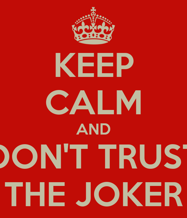 KEEP CALM AND DON'T TRUST THE JOKER