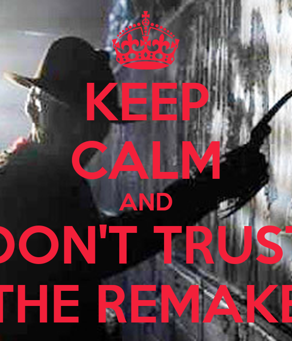 KEEP CALM AND DON'T TRUST THE REMAKE