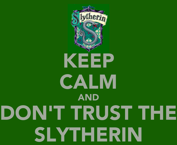 KEEP CALM AND DON'T TRUST THE SLYTHERIN