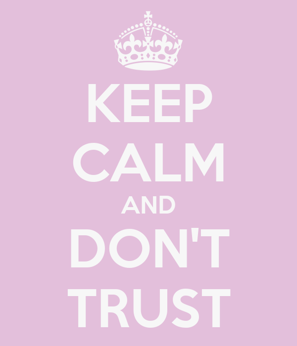 KEEP CALM AND DON'T TRUST