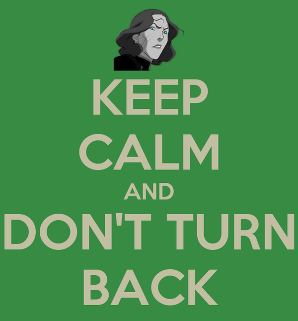 KEEP CALM AND DON'T TURN BACK
