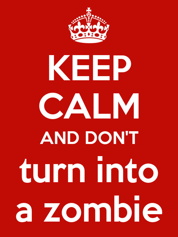 KEEP CALM AND DON'T turn into a zombie