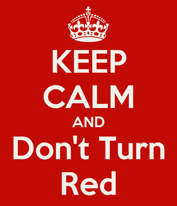 KEEP CALM AND Don't Turn Red