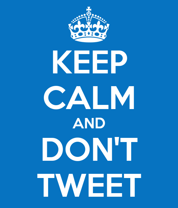 KEEP CALM AND DON'T TWEET