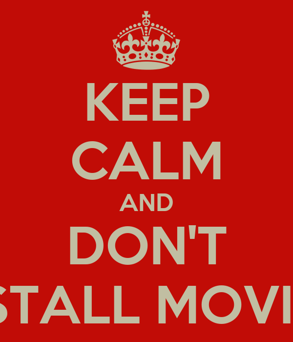 KEEP CALM AND DON'T UNINSTALL MOVIZZON