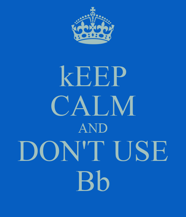 kEEP CALM AND DON'T USE Bb