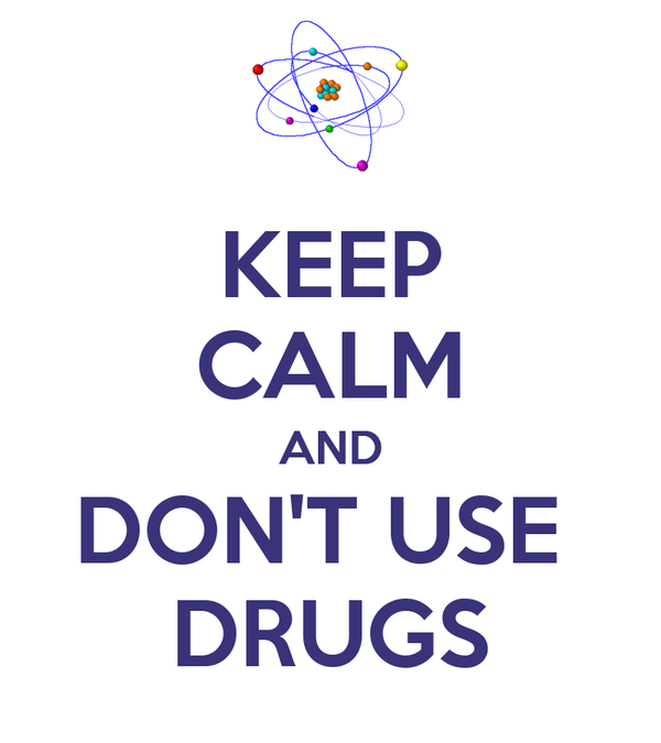 KEEP CALM AND DON'T USE  DRUGS