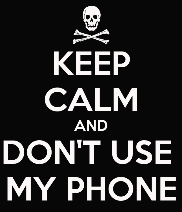 KEEP CALM AND DON'T USE  MY PHONE