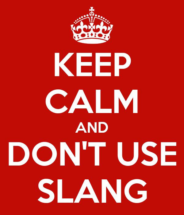 KEEP CALM AND DON'T USE SLANG