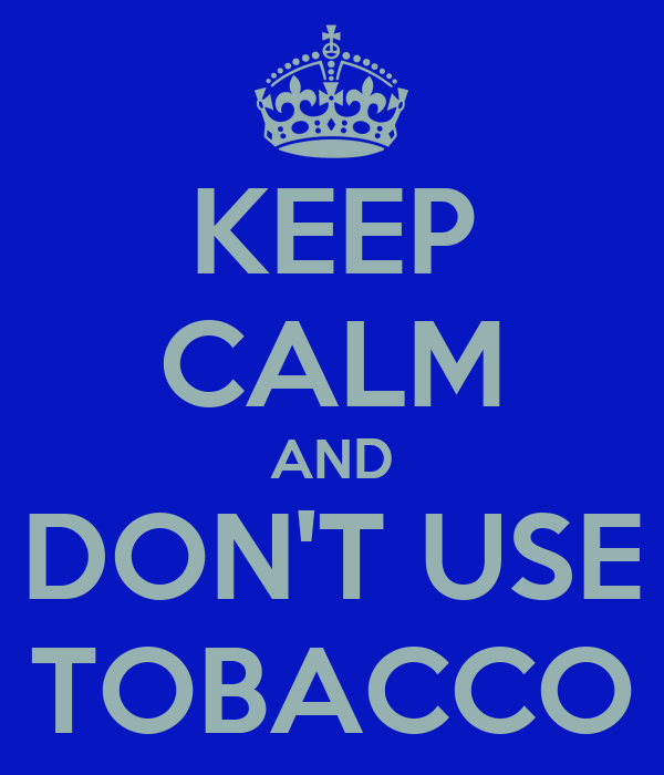 KEEP CALM AND DON'T USE TOBACCO