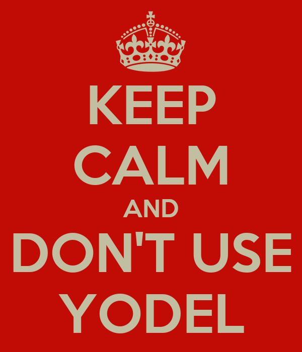 KEEP CALM AND DON'T USE YODEL