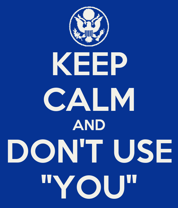 "KEEP CALM AND DON'T USE ""YOU"""