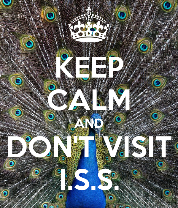KEEP CALM AND DON'T VISIT I.S.S.