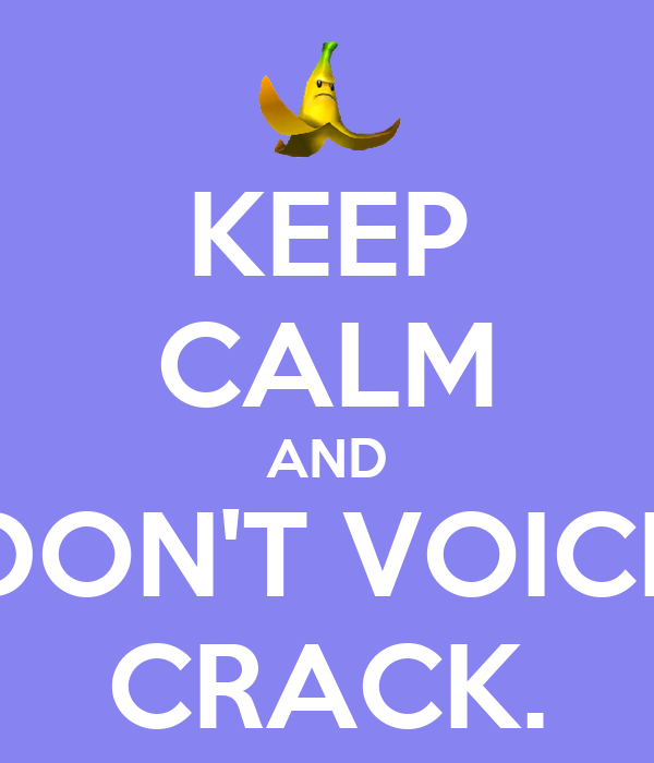 KEEP CALM AND DON'T VOICE CRACK.