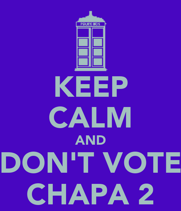 KEEP CALM AND DON'T VOTE CHAPA 2