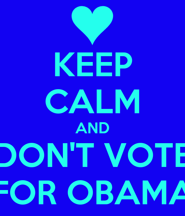KEEP CALM AND DON'T VOTE FOR OBAMA