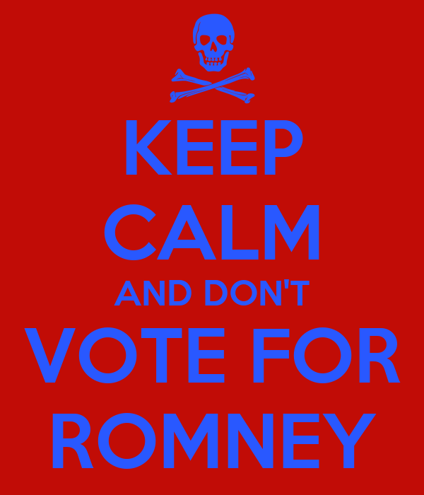 KEEP CALM AND DON'T VOTE FOR ROMNEY