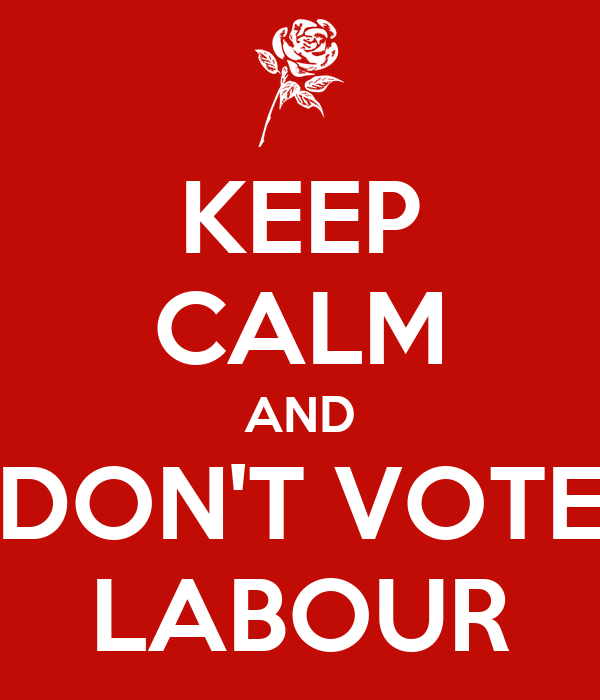 KEEP CALM AND DON'T VOTE LABOUR
