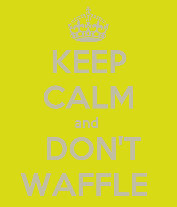 KEEP CALM and   DON'T WAFFLE