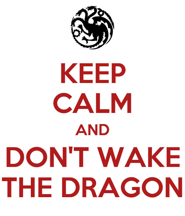 KEEP CALM AND DON'T WAKE THE DRAGON
