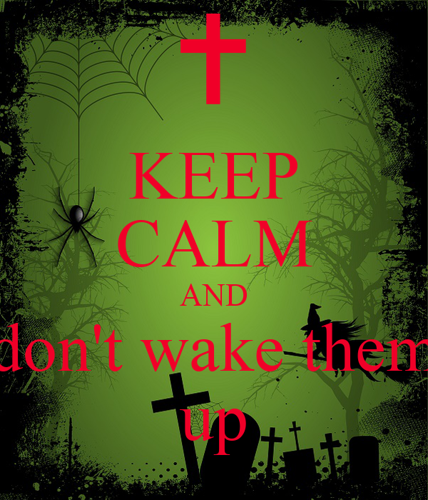 KEEP CALM AND don't wake them up