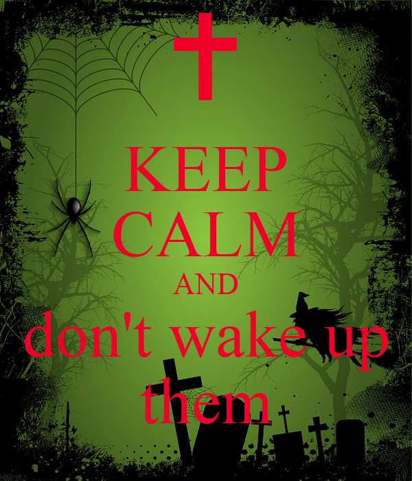 KEEP CALM AND don't wake up them