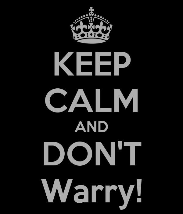 KEEP CALM AND DON'T Warry!