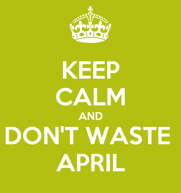KEEP CALM AND DON'T WASTE  APRIL