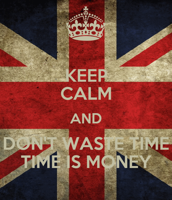 KEEP CALM AND DON'T WASTE TIME TIME IS MONEY