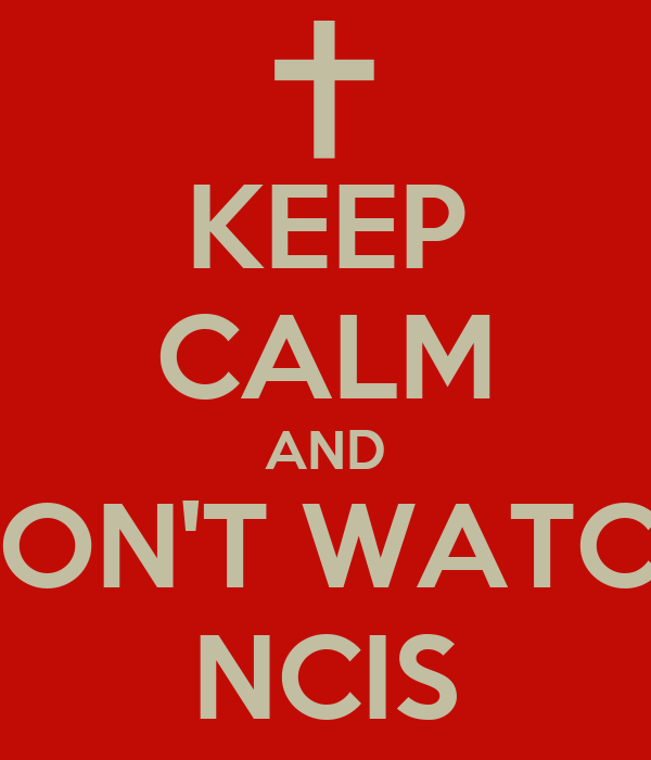KEEP CALM AND DON'T WATCH NCIS