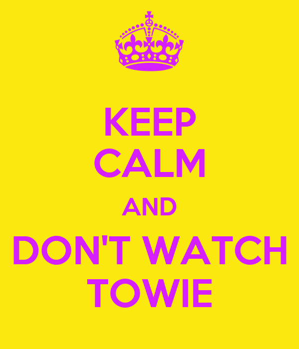 KEEP CALM AND DON'T WATCH TOWIE