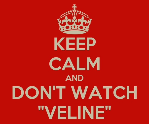 "KEEP CALM AND DON'T WATCH ""VELINE"""