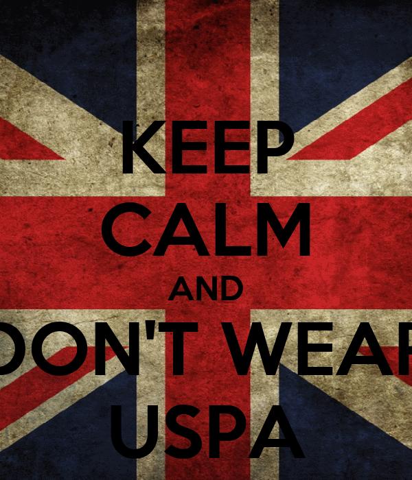 KEEP CALM AND DON'T WEAR USPA