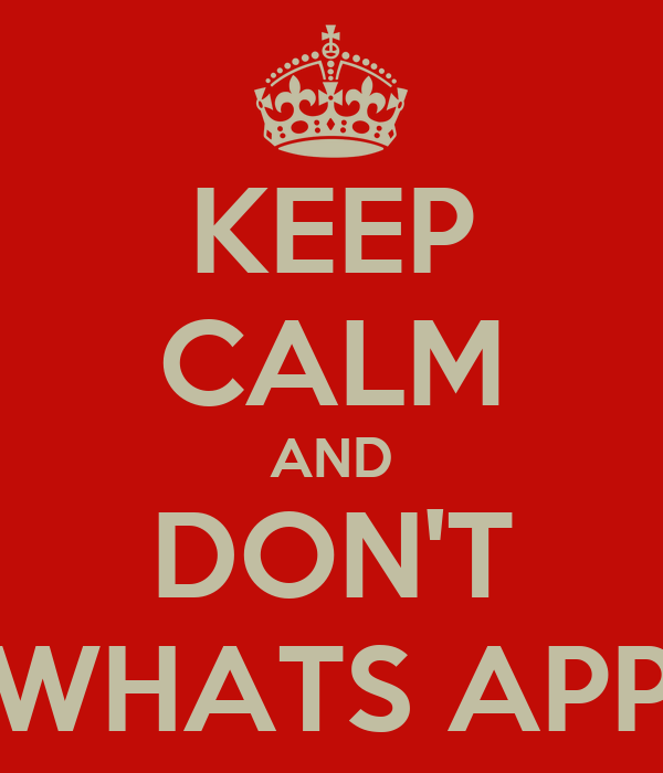 KEEP CALM AND DON'T WHATS APP