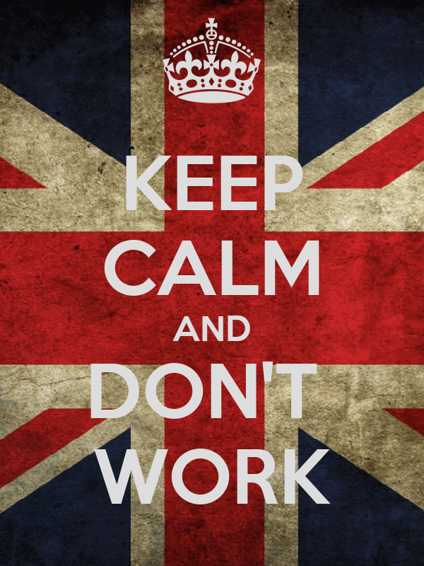 KEEP CALM AND DON'T  WORK