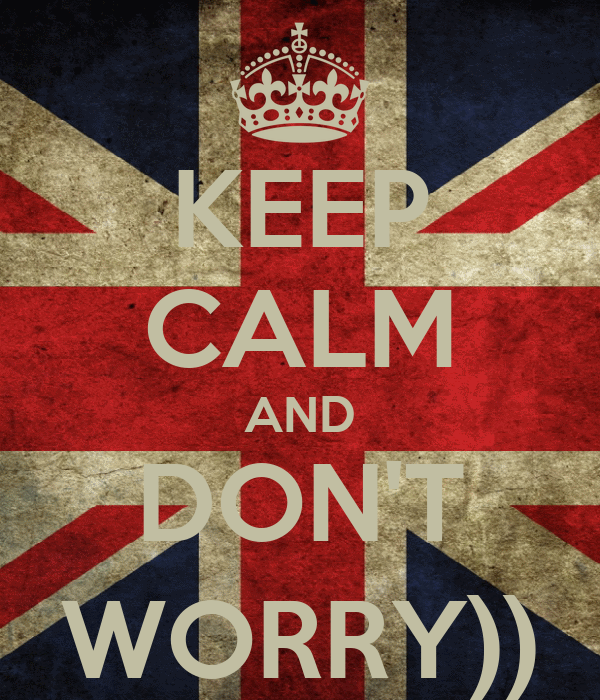 KEEP CALM AND DON'T WORRY))