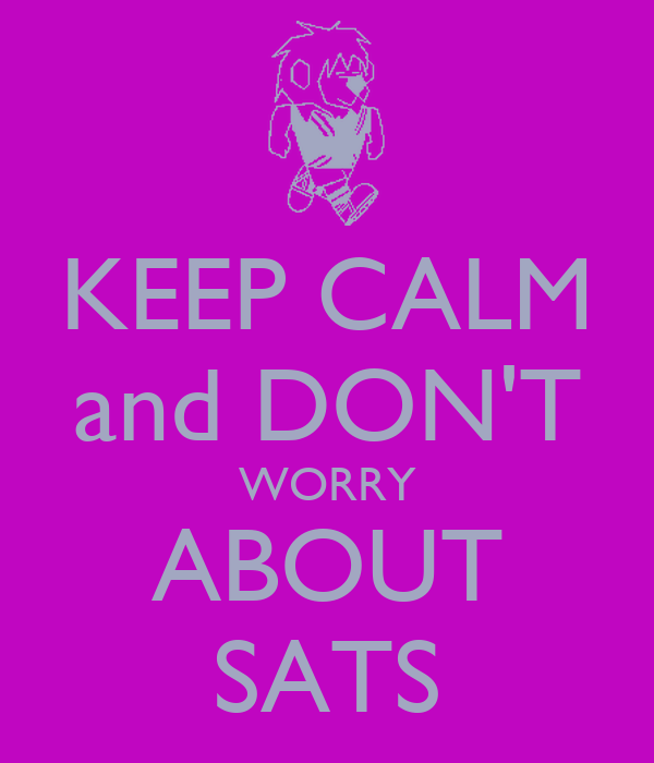 KEEP CALM and DON'T WORRY ABOUT SATS