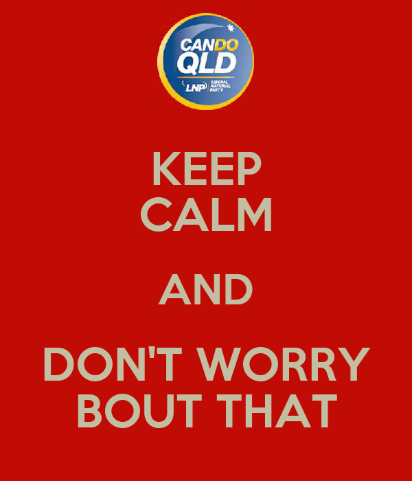 KEEP CALM AND DON'T WORRY BOUT THAT