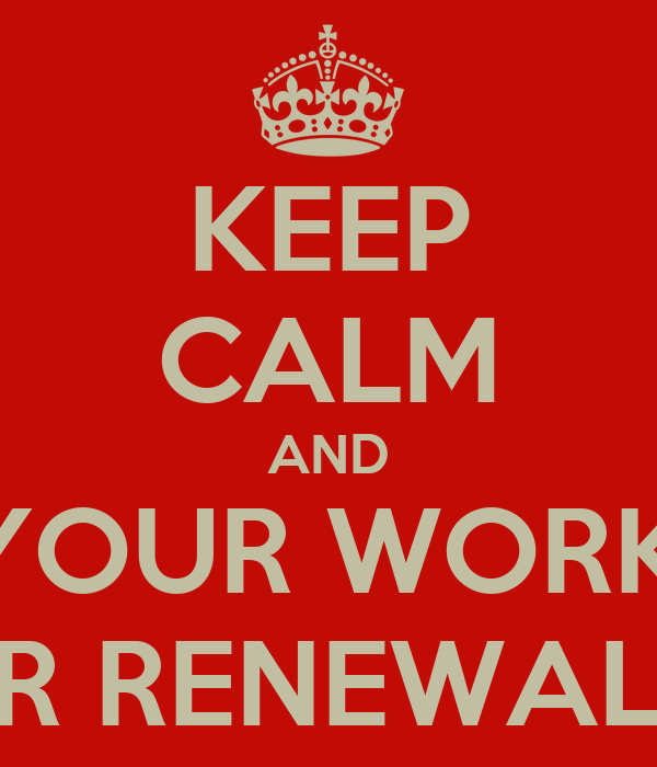 KEEP CALM AND DON'T WORRY IF YOUR WORKFLOWS INCREASE I'M DOING YOUR RENEWAL ALLOCATIONS